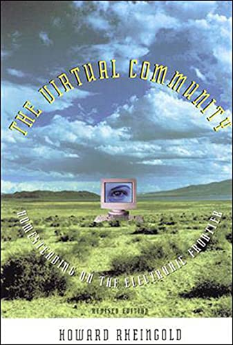 The Virtual Community: Homesteading on the Electronic Frontier by Howard Rheingold