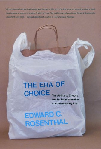 The Era of Choice: The Ability to Choose and Its Transformation of Contemporary Life By Edward C. Rosenthal (Fox School of Business/Mgmt)