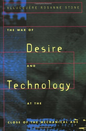 The War of Desire and Technology at the Close of the Mechanical Age (The MIT Press) By Allucquere Rosanne Stone