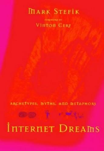 Internet Dreams: Archetypes, Myths and Metaphors Edited by Mark J. Stefik