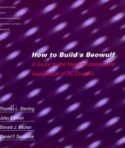 How to Build a Beowulf: A Guide to the Implementation and Application of PC Clusters (Scientific and Engineering Computation) By Donald J. Becker