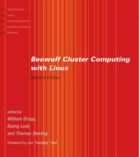 Beowulf Cluster Computing with Linux By William Gropp (Thomas M. Siebel Chair, University of Illinois Urbana-Champaign)