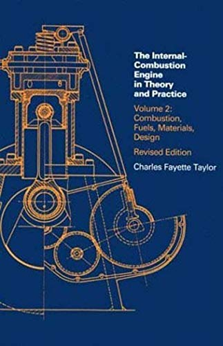 Internal Combustion Engine in Theory and Practice: Volume 2: Combustion, Fuels, Materials, Design: Combustion Fuels, Materials, Design v. 2 (The MIT Press) By Charles Fayette Taylor