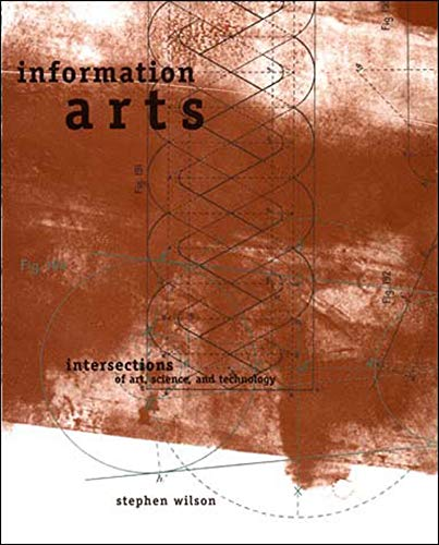 Information Arts By Stephen Wilson (Professor, Conceptual/Information Arts (CIA), San Francisco State University)