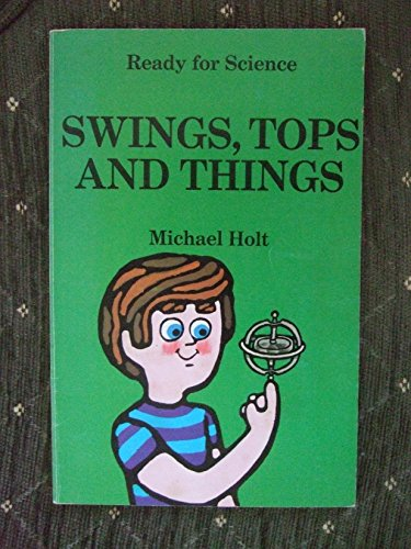 Swings, Tops and Things (Ready for Science S.) By Michael Holt