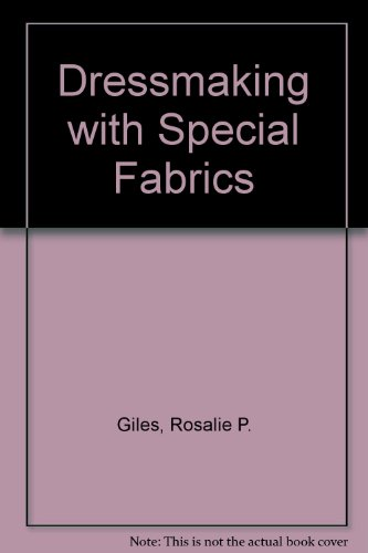 Dressmaking with Special Fabrics By Rosalie P. Giles