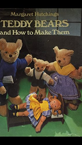 Teddy Bears and How to Make Them By Margaret Hutchings