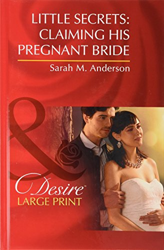 Little Secrets: Claiming His Pregnant Bride By Sarah M. Anderson