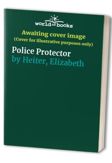 Police Protector By Elizabeth Heiter