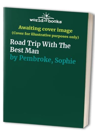 Road Trip With The Best Man By Sophie Pembroke