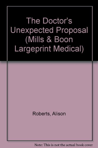 The Doctor's Unexpected Proposal By Alison Roberts