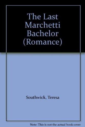 The Last Marchetti Bachelor By Teresa Southwick