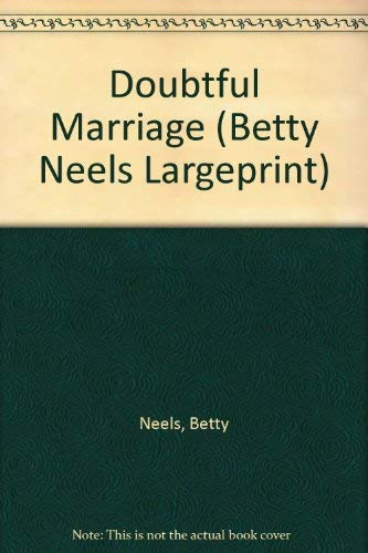 The Doubtful Marriage (Betty Neels Largeprint) by Betty Neels