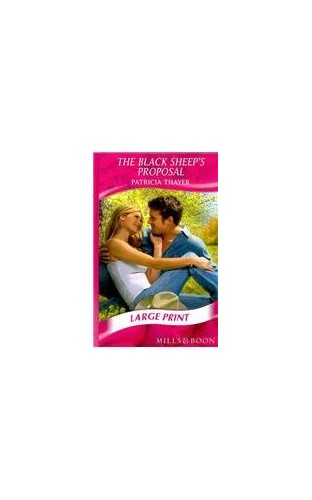 The Black Sheep's Proposal By Patricia Thayer