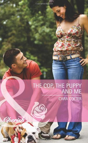 The Cop, The Puppy And Me By Cara Colter