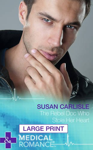The Rebel Doc Who Stole Her Heart By Susan Carlisle