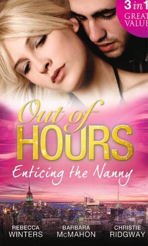 Out of Hours...Enticing the Nanny By Rebecca Winters