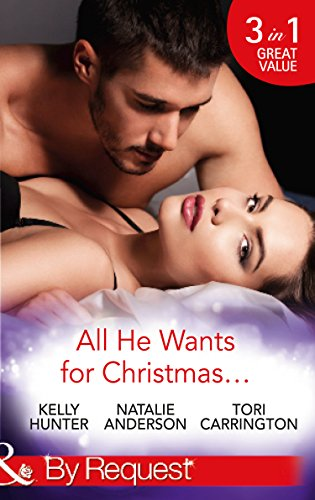 All He Wants For Christmas... By Kelly Hunter