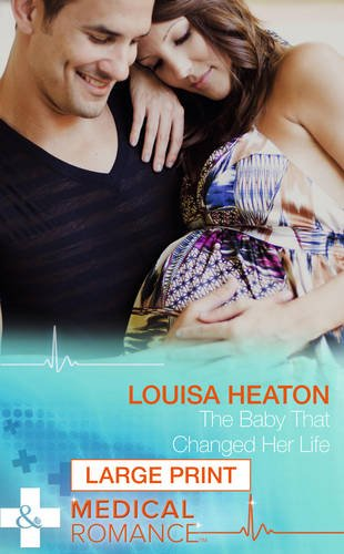 The Baby That Changed Her Life By Louisa Heaton