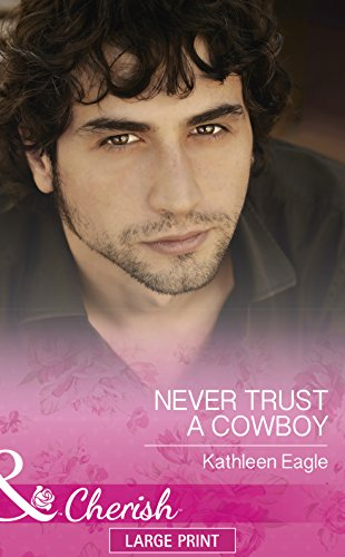 Never Trust A Cowboy By Kathleen Eagle