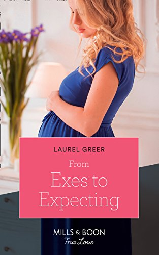 From Exes To Expecting By Laurel Greer