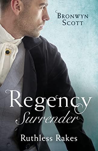 Regency Surrender: Ruthless Rakes By Bronwyn Scott