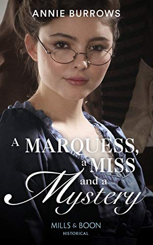 A Marquess, A Miss And A Mystery By Annie Burrows