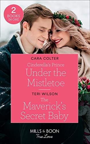 Cinderella's Prince Under The Mistletoe By Cara Colter