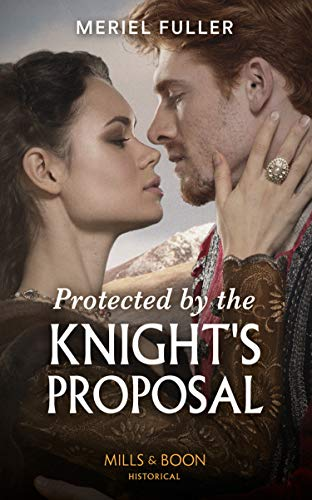 Protected By The Knight's Proposal By Meriel Fuller