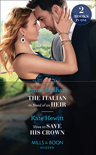 The Italian In Need Of An Heir / Vows To Save His Crown By Lynne Graham