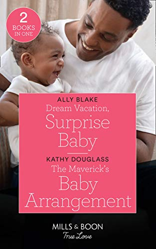 Dream Vacation, Surprise Baby / The Maverick's Baby Arrangement By Ally Blake