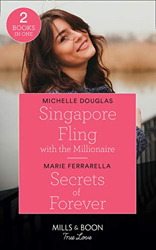 Singapore Fling With The Millionaire / Secrets Of Forever: Singapore Fling with the Millionaire / Secrets of Forever (Forever, Texas) (Mills & Boon True Love) By Marie Ferrarella