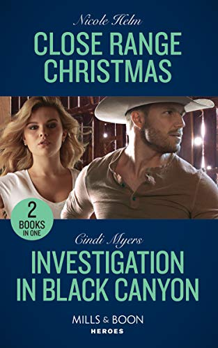 Close Range Christmas / Investigation In Black Canyon: Close Range Christmas (A Badlands Cops Novel) / Investigation in Black Canyon (The Ranger ... (Mills & Boon Heroes) (A Badlands Cops Novel) By Cindi Myers