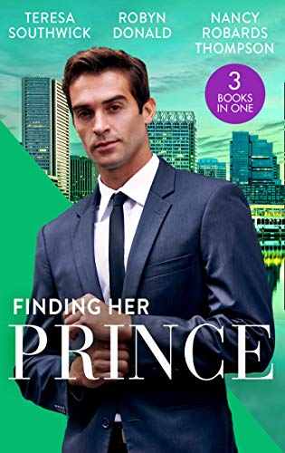 Finding Her Prince: Cindy's Doctor Charming (Men of Mercy Medical) / Rich, Ruthless and Secretly Royal / Accidental Cinderella By Nancy Robards Thompson