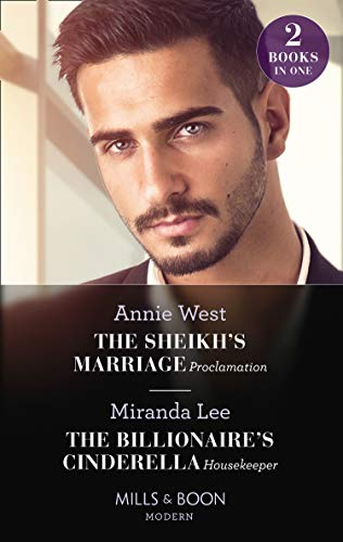 The Sheikh's Marriage Proclamation / The Billionaire's Cinderella Housekeeper By Annie West