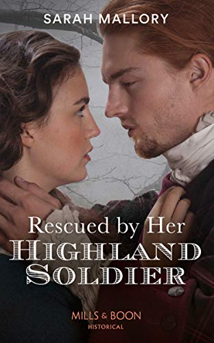 Rescued By Her Highland Soldier By Sarah Mallory