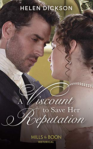 A Viscount To Save Her Reputation By Helen Dickson