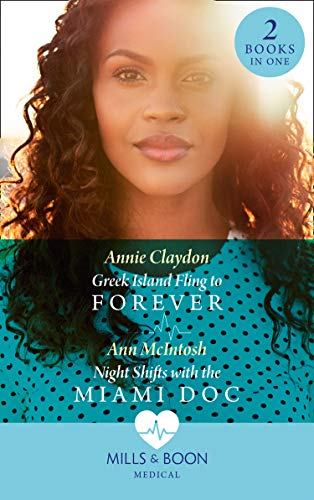 Greek Island Fling To Forever / Night Shifts With The Miami Doc By Annie Claydon