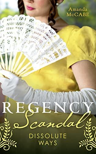 Regency Scandal: Dissolute Ways By Amanda McCabe
