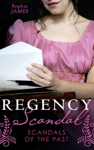 Regency Scandal: Scandals Of The Past By Sophia James