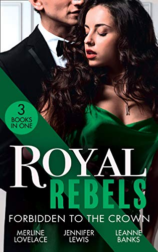 Royal Rebels: Forbidden To The Crown By Merline Lovelace