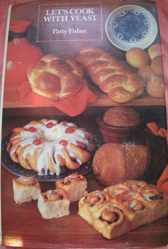 Let's Cook with Yeast by Patty Fisher