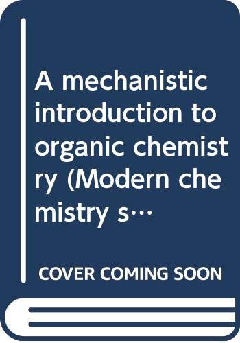 A mechanistic introduction to organic chemistry (Modern chemistry series) By Glyn Henry James