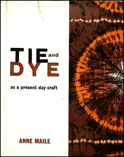 Tie-and-dye as a Present Day Craft By Anne Maile