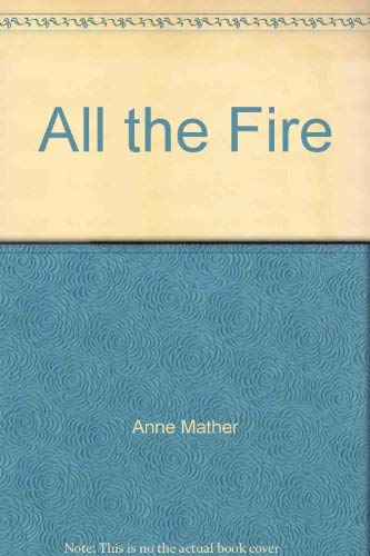 All the Fire By Anne Mather