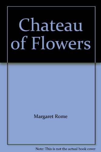 Chateau of Flowers By Margaret Rome