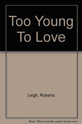 Too Young to Love By Roberta Leigh