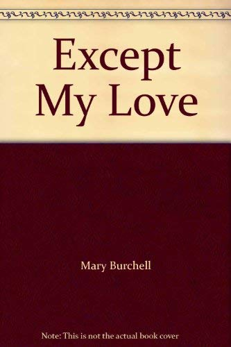 Except My Love by Burchell, Mary Paperback Book The Cheap Fast Free Post