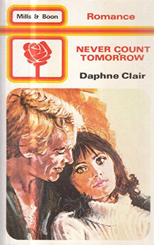 Never Count Tomorrow By Daphne Clair