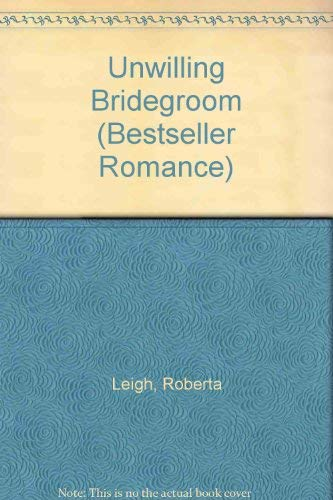 The Unwilling Bridegroom By Roberta Leigh